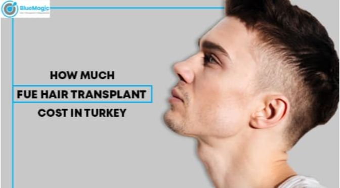 How much does FUE transplant cost in Turkey?